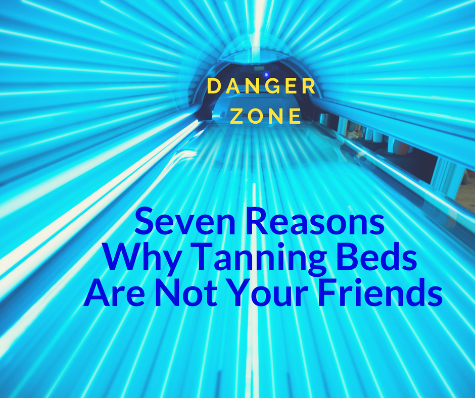 Danger Zone: Seven Reasons Why Tanning Beds Are Not Your Friends
