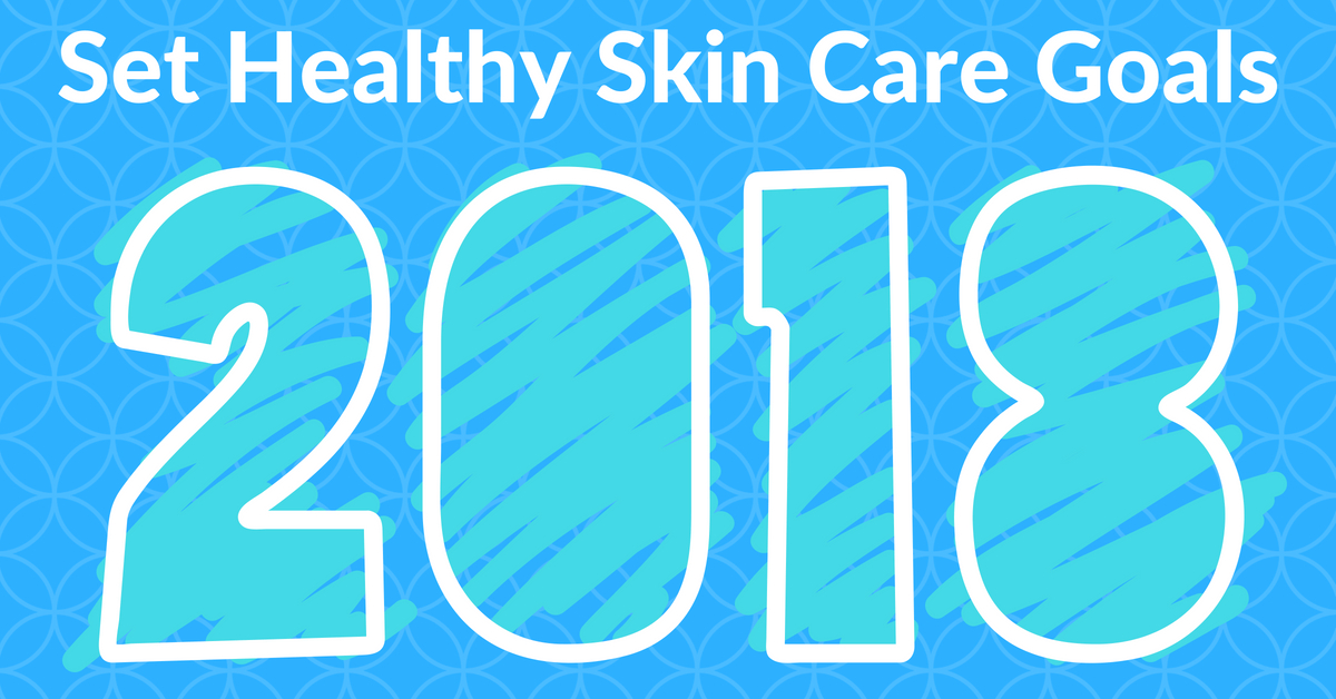 Set Healthy Skin Care Goals For 2018