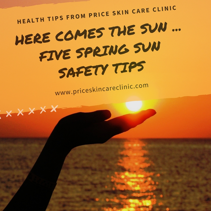 Here Comes The Sun: Five Spring Sun Safety Tips