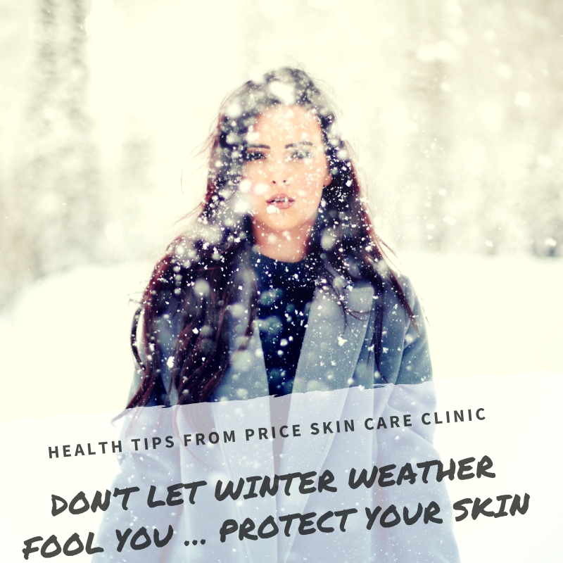 Don't Let Winter Weather Fool You … Protect Your Skin